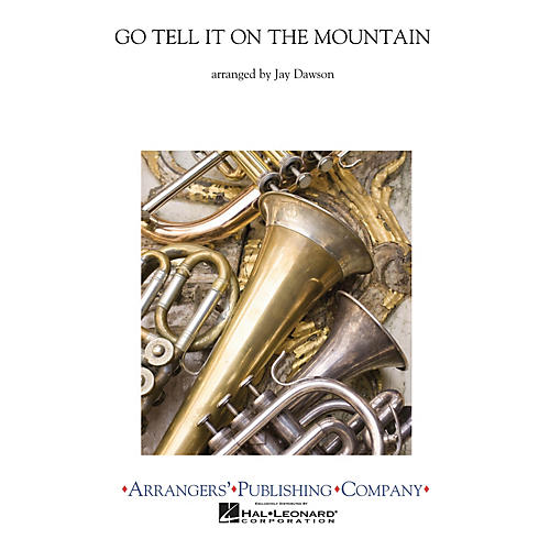 Arrangers Go Tell It on the Mountain Concert Band Arranged by Jay Dawson