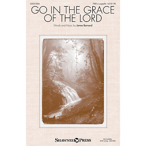 Shawnee Press Go in the Grace of the Lord TTBB A Cappella composed by James Barnard
