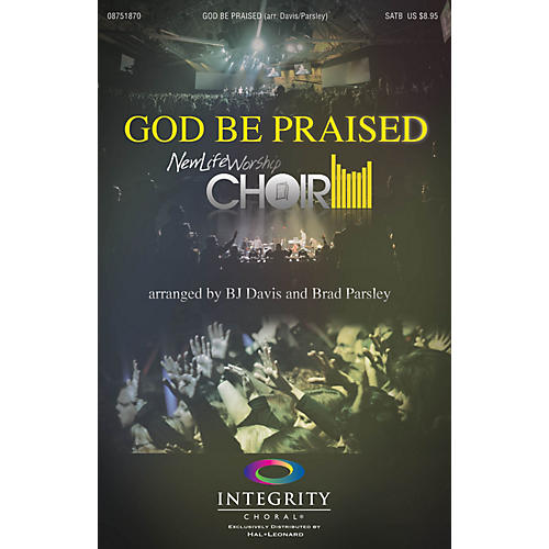 Integrity Choral God Be Praised PREV CD by New Life Worship Arranged by BJ Davis
