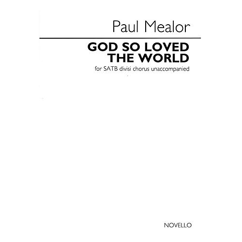 Novello God So Loved the World (SATB divisi a cappella) SATB a cappella Composed by Paul Mealor