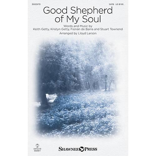 Shawnee Press Good Shepherd of My Soul SATB by Keith & Kristyn Getty arranged by Lloyd Larson