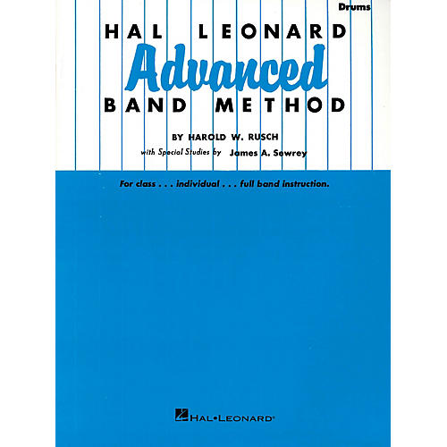 Hal Leonard Hal Leonard Advanced Band Method (Drums) Advanced Band Method Series Composed by Harold W. Rusch