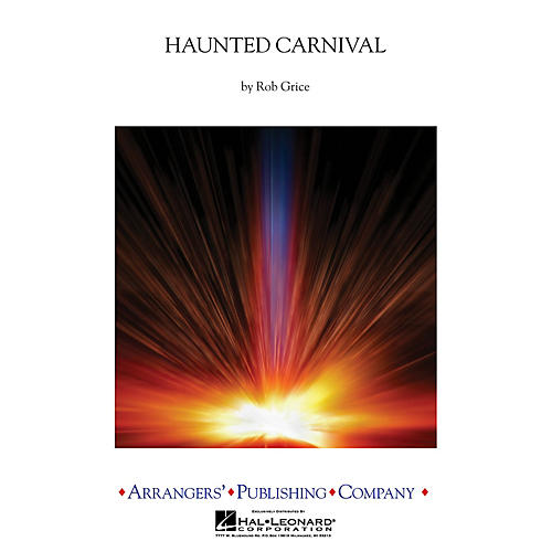Arrangers Haunted Carnival Concert Band Level 3 Arranged by Rob Grice
