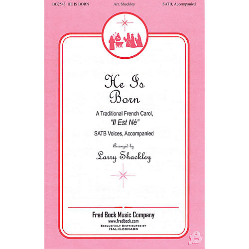 Fred Bock Music He Is Born SATB arranged by Larry Shackley