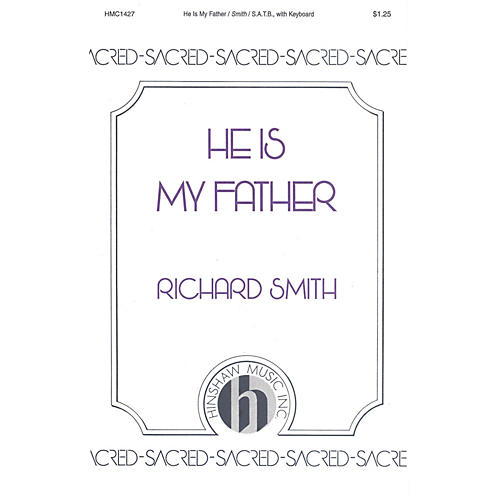 Hinshaw Music He Is My Father SATB composed by Richard Smith