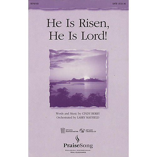 PraiseSong He Is Risen, He Is Lord! SATB composed by Cindy Berry