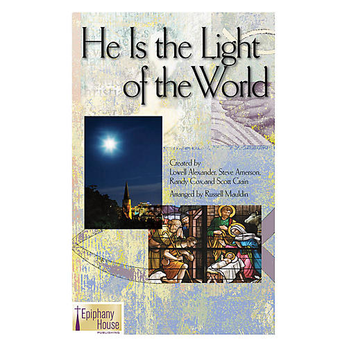 Epiphany House Publishing He Is the Light of the World SATB arranged by Russell Mauldin