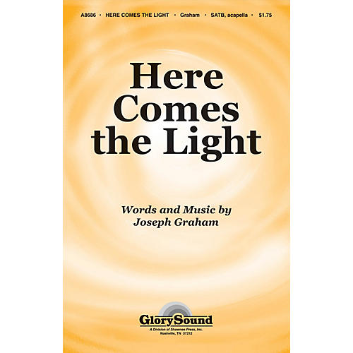 Shawnee Press Here Comes the Light (Incorporates My Lord What a Morning) SATB composed by Joseph Graham