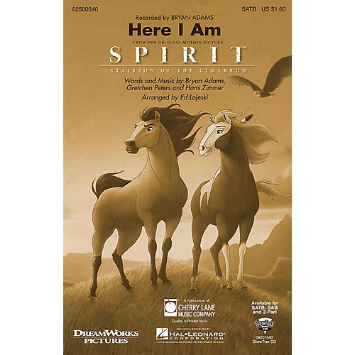 Cherry Lane Here I Am (from Spirit: Stallion of the Cimarron) 2-Part by Bryan Adams Arranged by Ed Lojeski