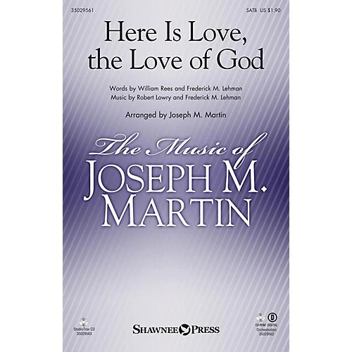 Shawnee Press Here Is Love, the Love of God SATB arranged by Joseph M. Martin
