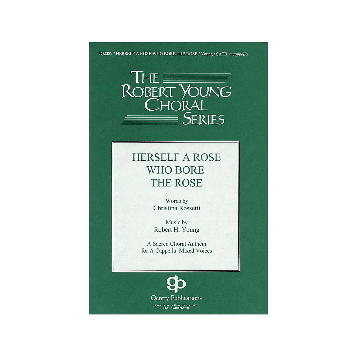 Gentry Publications Herself a Rose Who Bore the Rose SATB a cappella composed by Robert Young