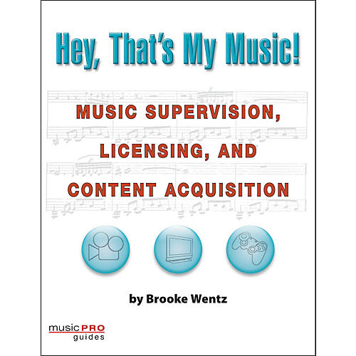 Hal Leonard Hey, That's My Music!  Music Supervision, Licensing, And Content Acquisition