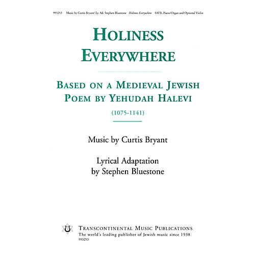 Transcontinental Music Holiness Everywhere (Based on a Medieval Jewish Poem by Yehudah Halevi) SATB composed by Curtis Bryant