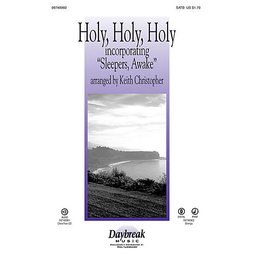 Daybreak Music Holy, Holy, Holy (incorporating Sleepers, Awake) CHOIRTRAX CD Arranged by Keith Christopher
