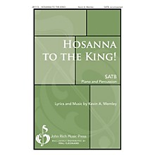 John Rich Music Press Hosanna to the King! SATB composed by Kevin Memley