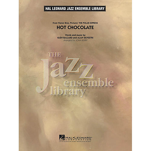 Hal Leonard Hot Chocolate (from The Polar Express) Jazz Band Level 4 Arranged by John Berry