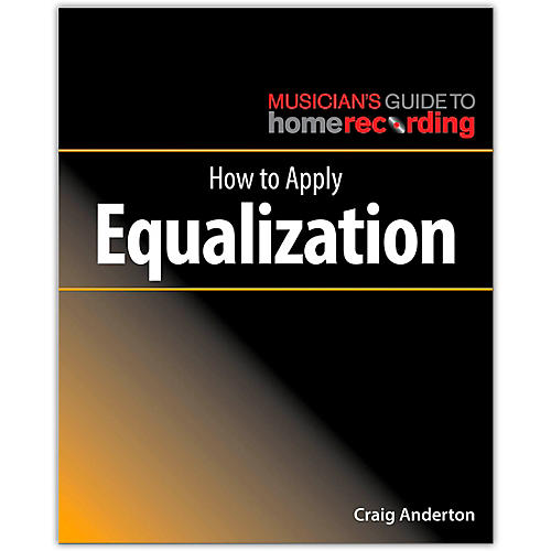 Hal Leonard How to Apply Equalization - Musician's Guide Home Recording Series