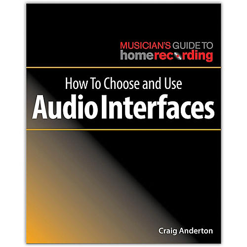 Hal Leonard How to Choose and Use Audio Interfaces - Musician's Guide Home Recording