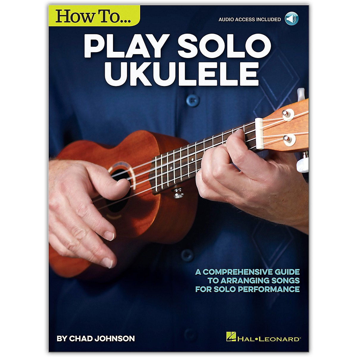 Hal Leonard How to Play Solo Ukulele - A Comprehensive Guide to Arranging Songs for Solo Performance Book/Online Audio