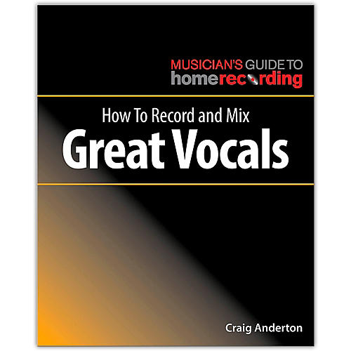 Hal Leonard How to Record and Mix Great Vocals - Musician's Guide to Home Recording Series
