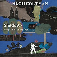 Hugh Coltman - Shadows : Songs of Nat King Cole