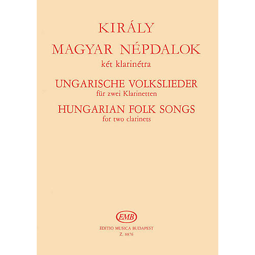 Editio Musica Budapest Hungarian Folk Songs for Two Clarinets EMB Series Composed by Lászlo Király