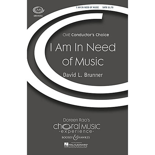 Boosey and Hawkes I Am in Need of Music (CME Conductor's Choice) SATB composed by David Brunner