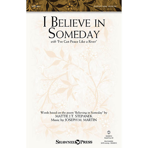 Shawnee Press I Believe in Someday (with I've Got Peace like a River) 2-PART/3-PART TREBLE composed by Joseph M. Martin