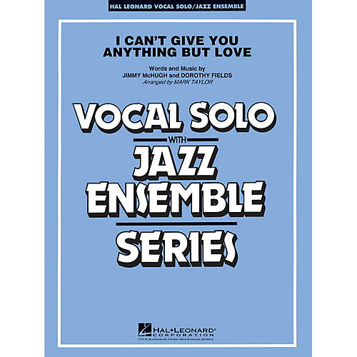 Hal Leonard I Can't Give You Anything But Love (Key: B-flat) Jazz Band Level 3-4 Composed by Jimmy McHugh
