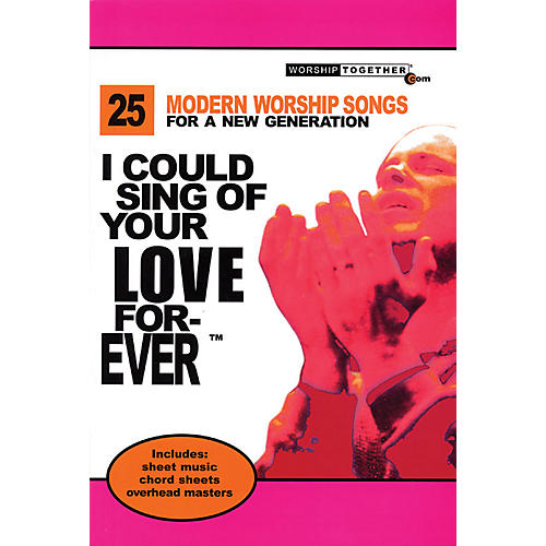 Worship Together I Could Sing Of Your Love Forever Sacred Folio