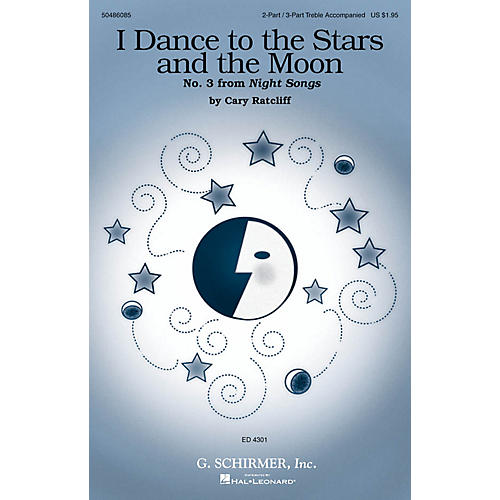 G. Schirmer I Dance to the Stars and the Moon (No. 3 from Night Songs) 2 Part / 3 Part composed by Cary Ratcliff