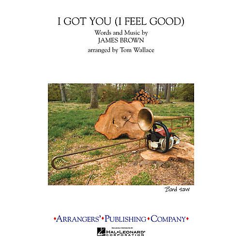 Arrangers I Got You (I Feel Good) Marching Band Level 3 Arranged by Tom Wallace
