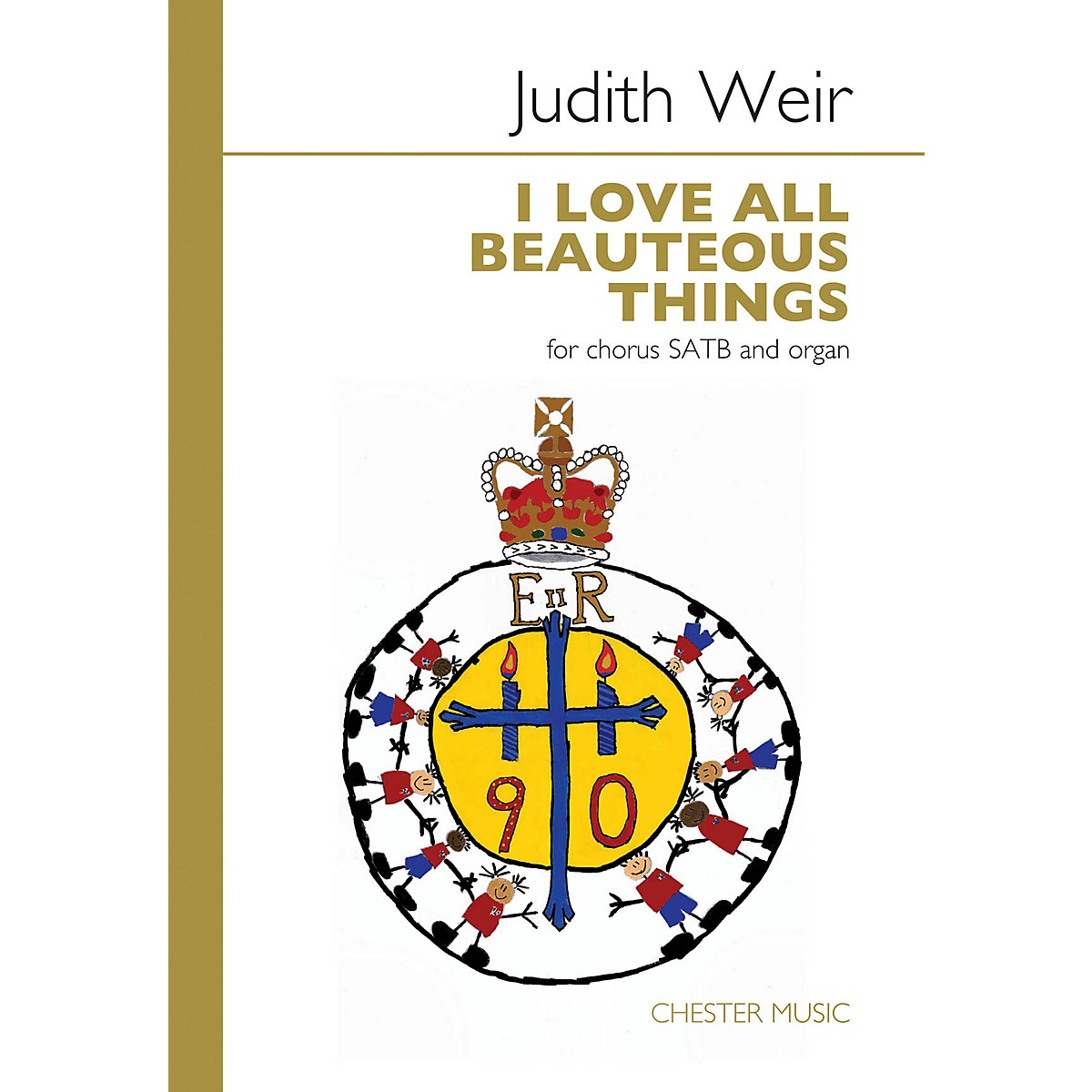 Chester Music I Love All Beauteous Things (for SATB Chorus and Organ) SATB Composed by Judith Weir