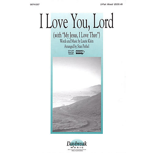 Daybreak Music I Love You, Lord (with My Jesus, I Love Thee) 2 Part Mixed arranged by Stan Pethel