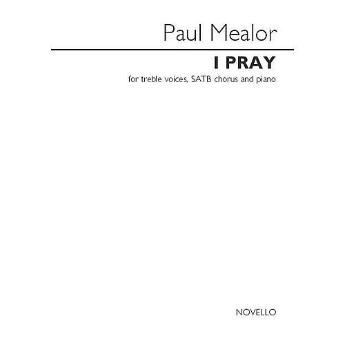 Novello I Pray (Treble Voices, SATB and Piano) SATB Choir/Treble Choir Composed by Paul Mealor