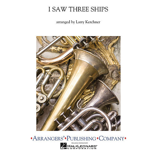 Arrangers I Saw Three Ships Concert Band Level 3 Arranged by Larry Kerchner