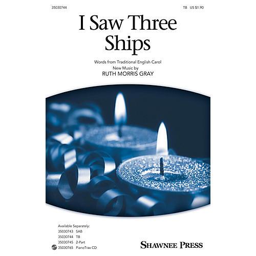 Shawnee Press I Saw Three Ships TB composed by Ruth Morris Gray