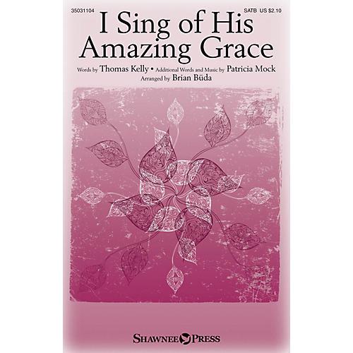 Shawnee Press I Sing of His Amazing Grace SATB arranged by Brian Büda