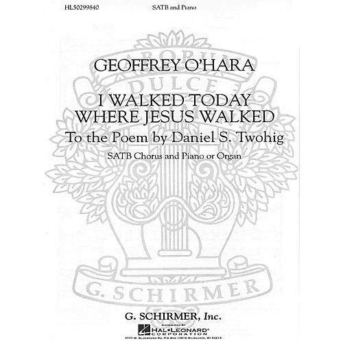 G. Schirmer I Walked Today Where Jesus Walked SATB composed by Geoffrey O'Hara