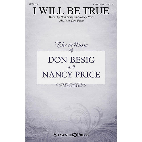 Shawnee Press I Will Be True SATB W/ FLUTE composed by Don Besig