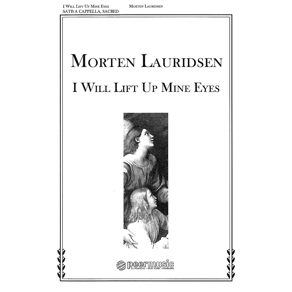 Peer Music I Will Lift Up Mine Eyes (from Two Anthems) SATB a cappella Composed by Morten Lauridsen