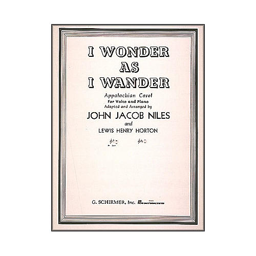 G. Schirmer I Wonder As I Wander for Low Voice In B Flat By John Jacob Niles