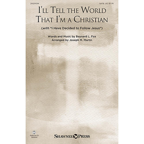 Shawnee Press I'll Tell the World That I'm a Christian (with I Have Decided to Follow Jesus) SATB by Joseph Martin