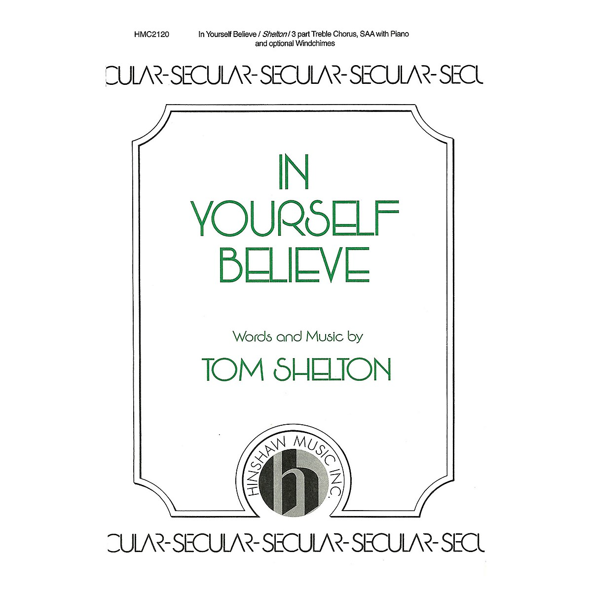 Hinshaw Music In Yourself Believe SSA composed by Tom Shelton