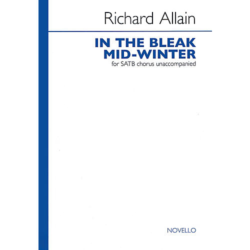 Novello In the Bleak Mid-winter (SATB a cappella) SATB a cappella Composed by Richard Allain