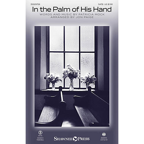 Shawnee Press In the Palm of His Hand SATB arranged by Jon Paige