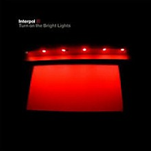 Interpol - Turn on the Bright Light