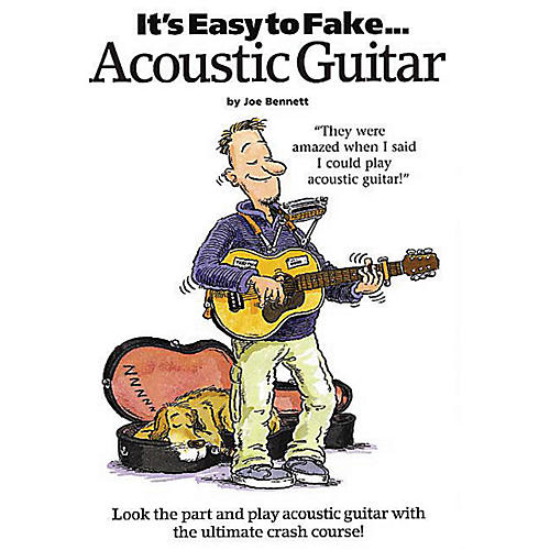 Music Sales It's Easy to Fake Acoustic Guitar Music Sales America Series Softcover Written by Joe Bennett