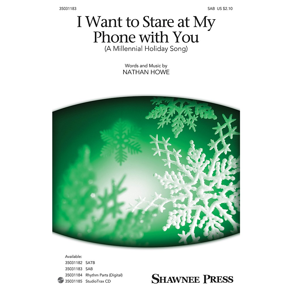 Shawnee Press I Want To Stare At My Phone With You (A Millennial Holiday Song) Sab Composed By Nathan Howe -  35031183