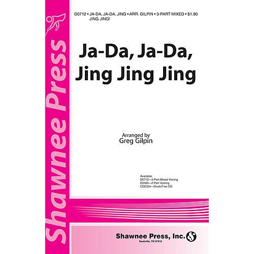 Shawnee Press Ja-Da, Ja-Da Jing Jing Jing! 3-Part Mixed arranged by Greg Gilpin